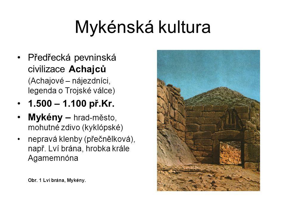 Předřecká pevninská civilizace Achajců (Achajové – nájezdníci, legenda o Trojské válce) 1.500 – 1.100 př.Kr. Mykény – hrad-město, mohutné zdivo (kykló