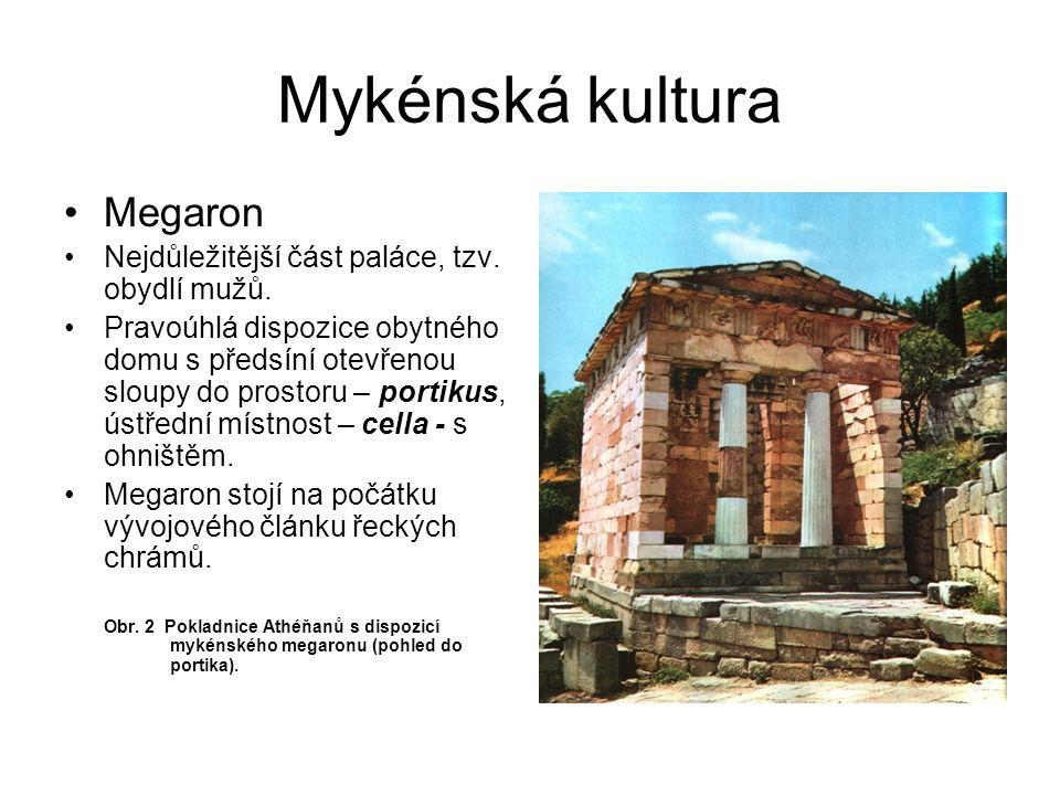 Mykénská kultura Megaron Nejdůležitější část paláce, tzv. obydlí mužů. Pravoúhlá dispozice obytného domu s předsíní otevřenou sloupy do prostoru – por