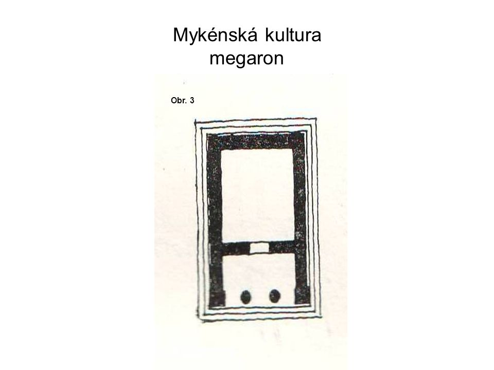 Mykénská kultura megaron Obr. 3