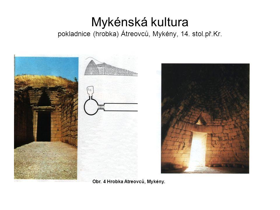 Mykénská kultura pokladnice (hrobka) Átreovců, Mykény, 14. stol.př.Kr. Obr. 4 Hrobka Atreovců, Mykény.