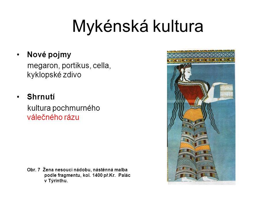 Mykénská kultura Nové pojmy megaron, portikus, cella, kyklopské zdivo Shrnutí kultura pochmurného válečného rázu Obr. 7 Žena nesoucí nádobu, nástěnná