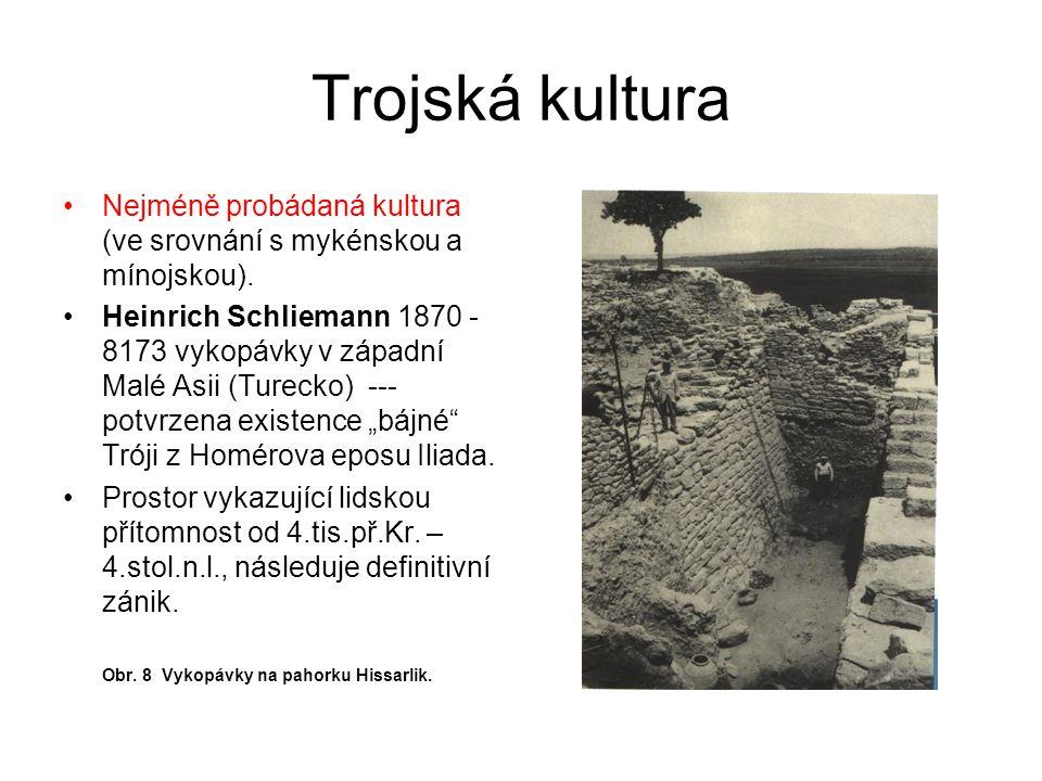 Trojská kultura Nejméně probádaná kultura (ve srovnání s mykénskou a mínojskou). Heinrich Schliemann 1870 - 8173 vykopávky v západní Malé Asii (Tureck