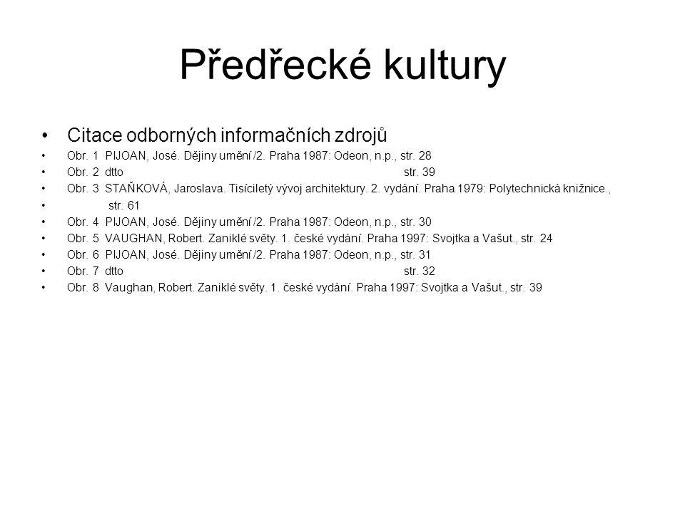 Předřecké kultury Citace odborných informačních zdrojů Obr. 1 PIJOAN, José. Dějiny umění /2. Praha 1987: Odeon, n.p., str. 28 Obr. 2 dtto str. 39 Obr.