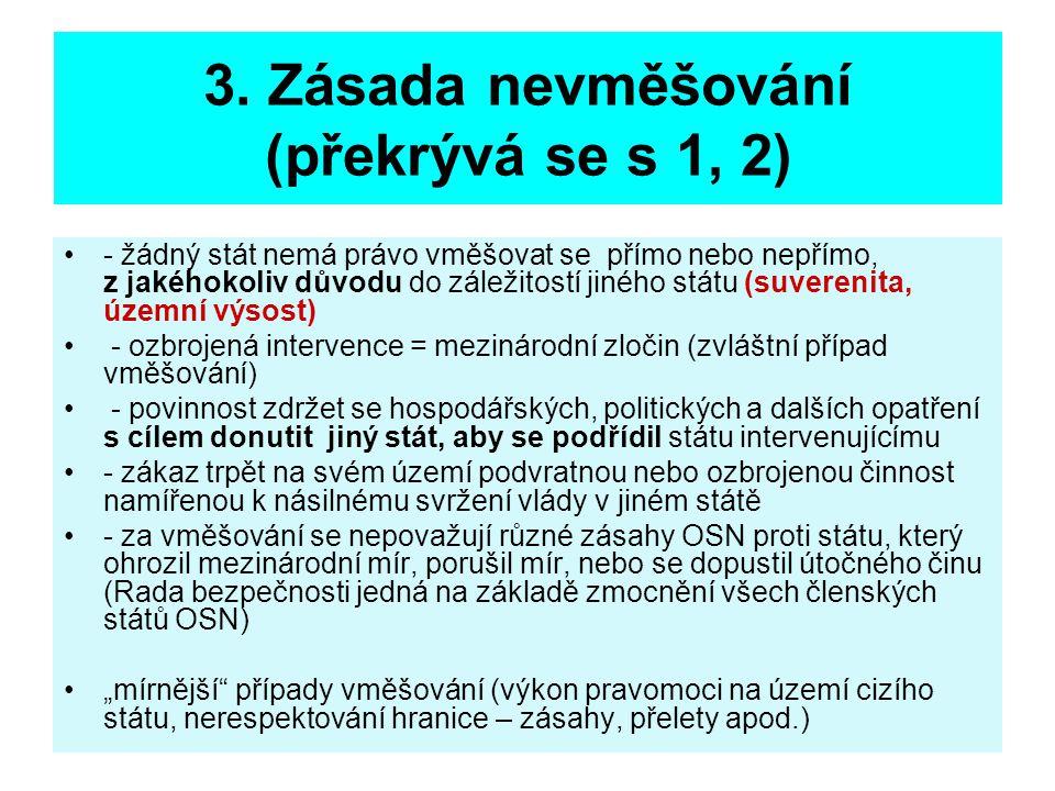 3. Zásada nevměšování (překrývá se s 1, 2) - žádný stát nemá právo vměšovat se přímo nebo nepřímo, z jakéhokoliv důvodu do záležitostí jiného státu (s