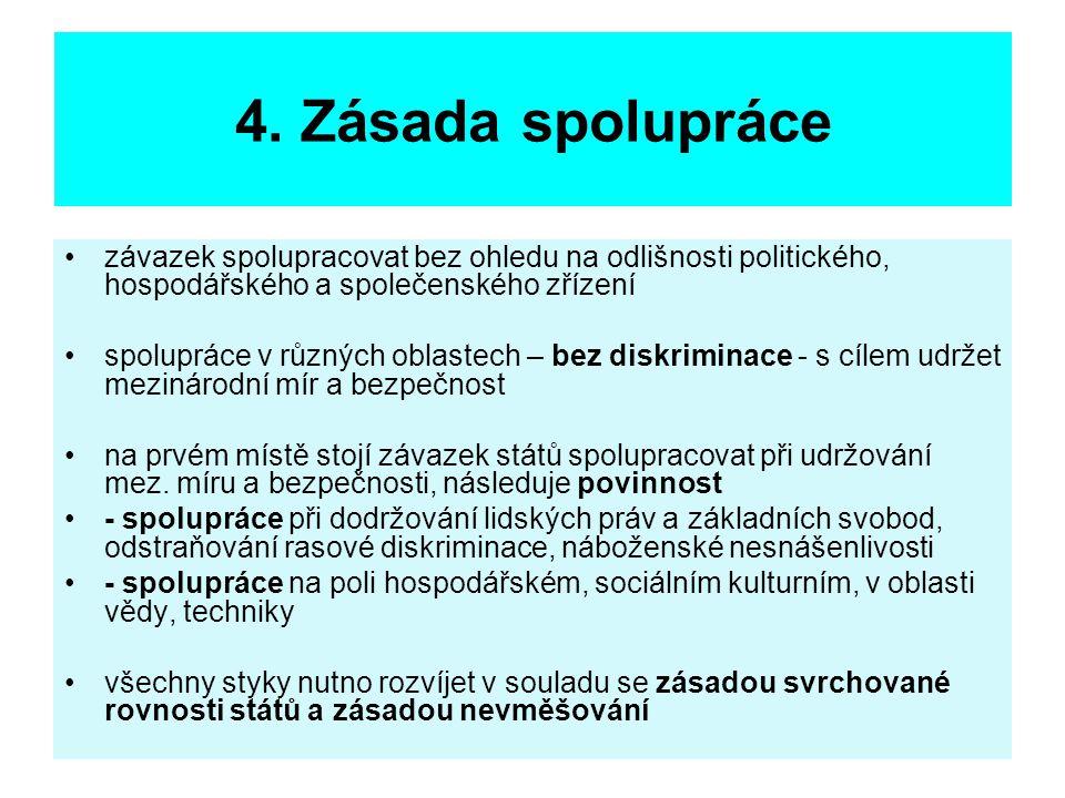 4. Zásada spolupráce závazek spolupracovat bez ohledu na odlišnosti politického, hospodářského a společenského zřízení spolupráce v různých oblastech