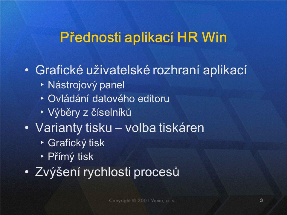 3 Přednosti aplikací HR Win Grafické uživatelské rozhraní aplikací ▸Nástrojový panel ▸Ovládání datového editoru ▸Výběry z číselníků Varianty tisku – volba tiskáren ▸Grafický tisk ▸Přímý tisk Zvýšení rychlosti procesů