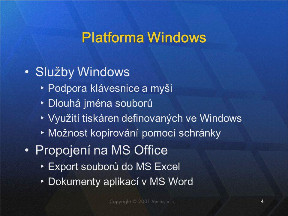 4 Platforma Windows Služby Windows ▸Podpora klávesnice a myši ▸Dlouhá jména souborů ▸Využití tiskáren definovaných ve Windows ▸Možnost kopírování pomocí schránky Propojení na MS Office ▸Export souborů do MS Excel ▸Dokumenty aplikací v MS Word
