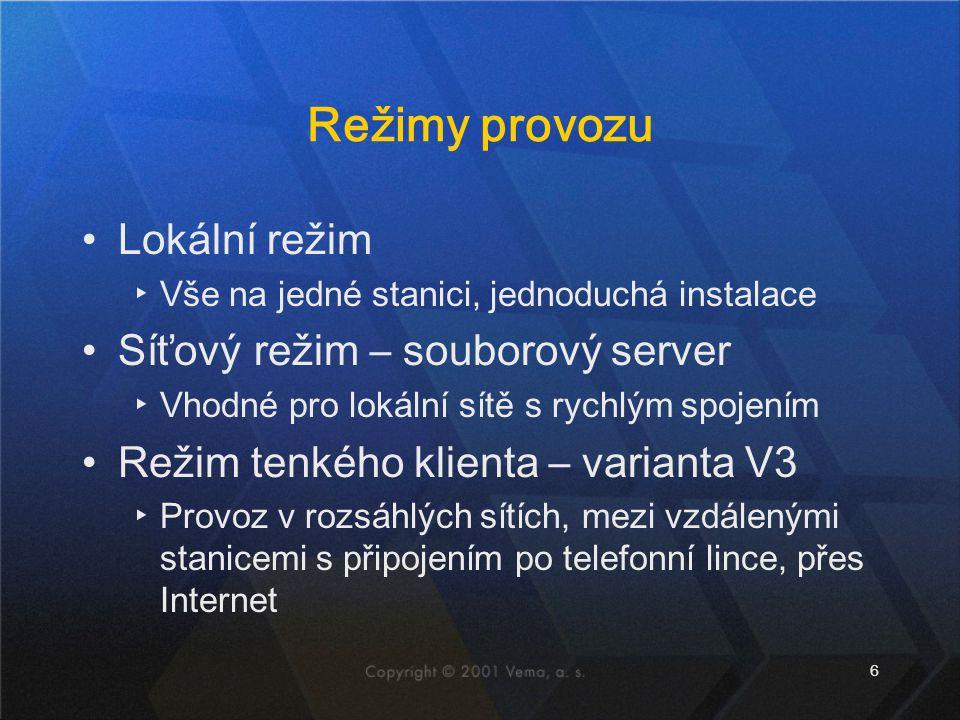 6 Režimy provozu Lokální režim ▸Vše na jedné stanici, jednoduchá instalace Síťový režim – souborový server ▸Vhodné pro lokální sítě s rychlým spojením Režim tenkého klienta – varianta V3 ▸Provoz v rozsáhlých sítích, mezi vzdálenými stanicemi s připojením po telefonní lince, přes Internet