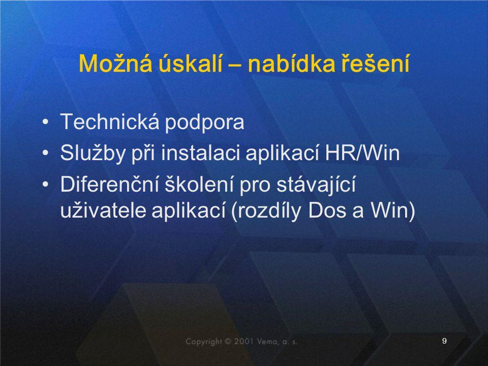 9 Možná úskalí – nabídka řešení Technická podpora Služby při instalaci aplikací HR/Win Diferenční školení pro stávající uživatele aplikací (rozdíly Dos a Win)