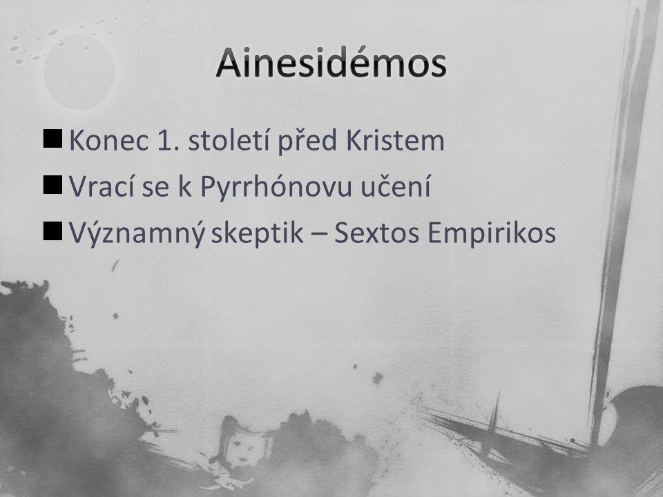 Konec 1. století před Kristem Vrací se k Pyrrhónovu učení Významný skeptik – Sextos Empirikos