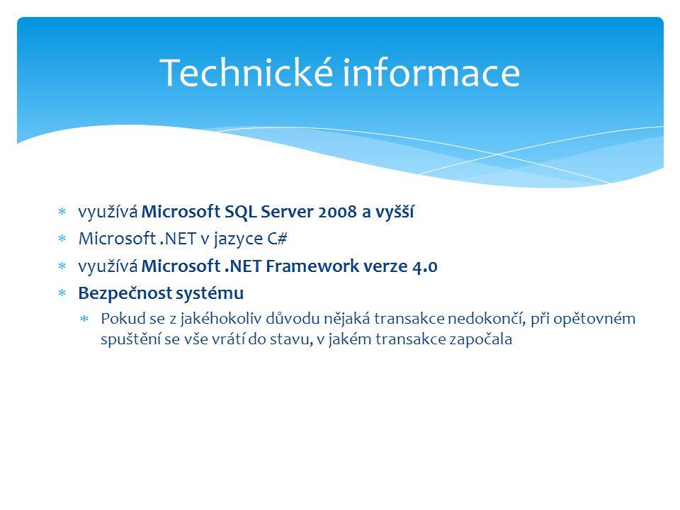 Technické informace  využívá Microsoft SQL Server 2008 a vyšší  Microsoft.NET v jazyce C#  využívá Microsoft.NET Framework verze 4.0  Bezpečnost systému  Pokud se z jakéhokoliv důvodu nějaká transakce nedokončí, při opětovném spuštění se vše vrátí do stavu, v jakém transakce započala