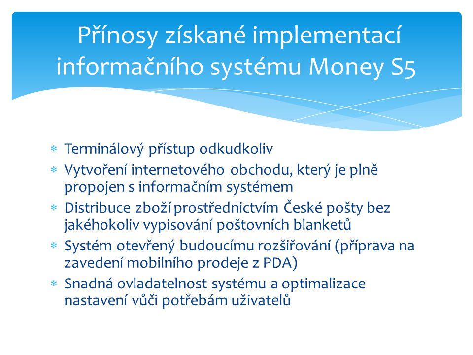  Terminálový přístup odkudkoliv  Vytvoření internetového obchodu, který je plně propojen s informačním systémem  Distribuce zboží prostřednictvím České pošty bez jakéhokoliv vypisování poštovních blanketů  Systém otevřený budoucímu rozšiřování (příprava na zavedení mobilního prodeje z PDA)  Snadná ovladatelnost systému a optimalizace nastavení vůči potřebám uživatelů Přínosy získané implementací informačního systému Money S5