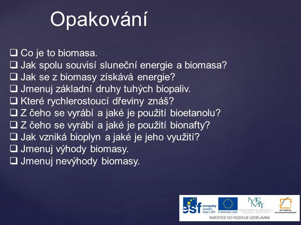 Opakování  Co je to biomasa.  Jak spolu souvisí sluneční energie a biomasa.