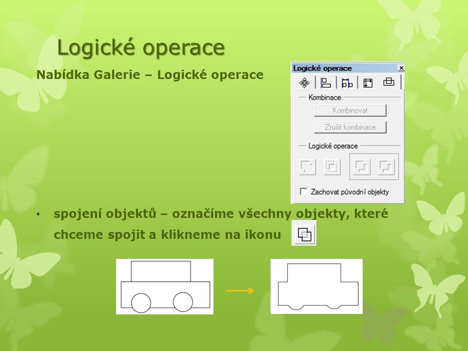 Logické operace Nabídka Galerie – Logické operace spojení objektů – označíme všechny objekty, které chceme spojit a klikneme na ikonu
