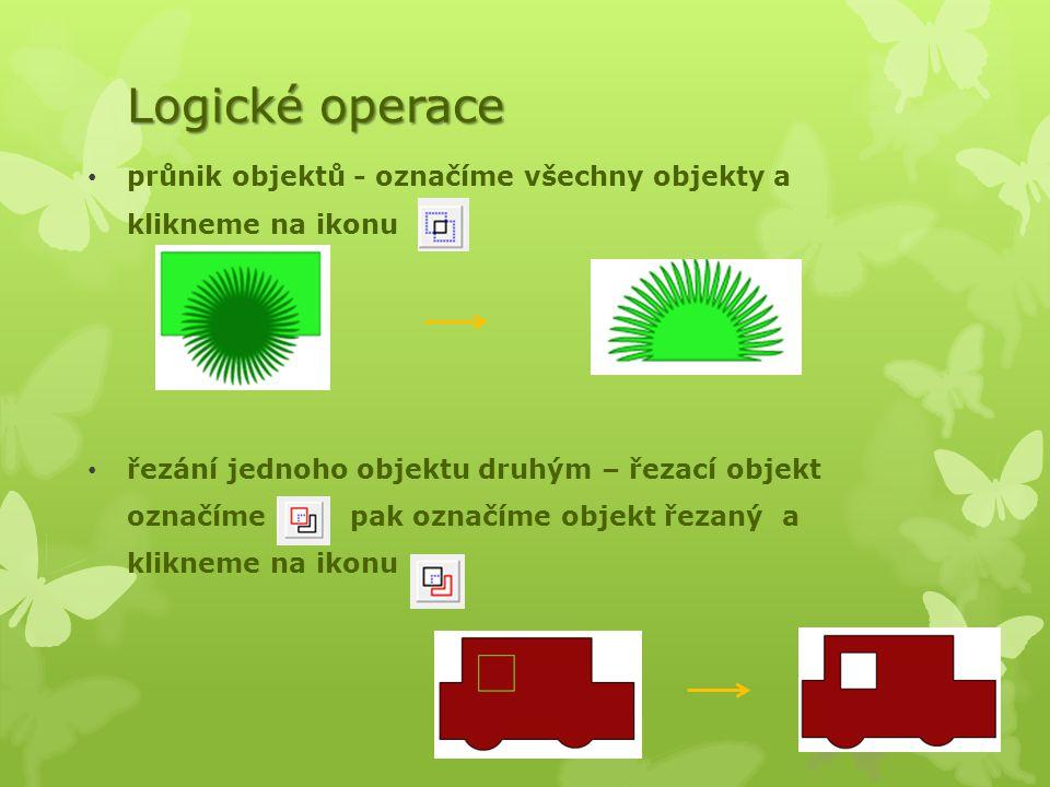 Logické operace průnik objektů - označíme všechny objekty a klikneme na ikonu řezání jednoho objektu druhým – řezací objekt označímepak označíme objekt řezaný a klikneme na ikonu
