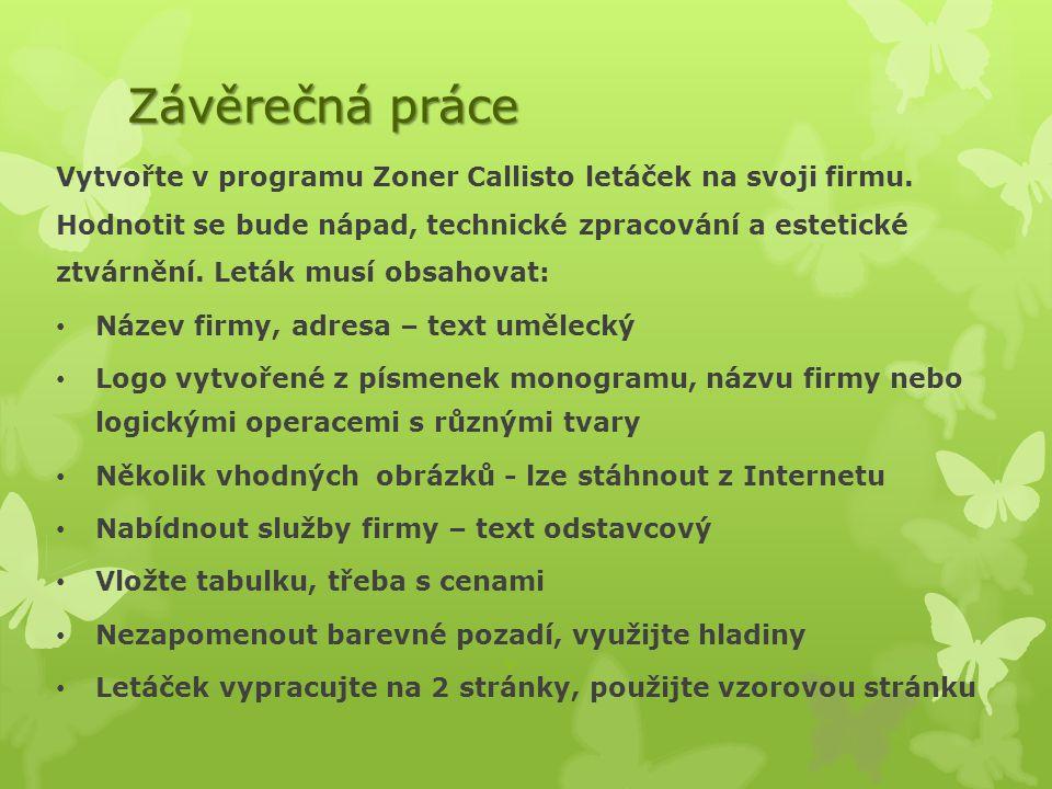 Závěrečná práce Vytvořte v programu Zoner Callisto letáček na svoji firmu. Hodnotit se bude nápad, technické zpracování a estetické ztvárnění. Leták m