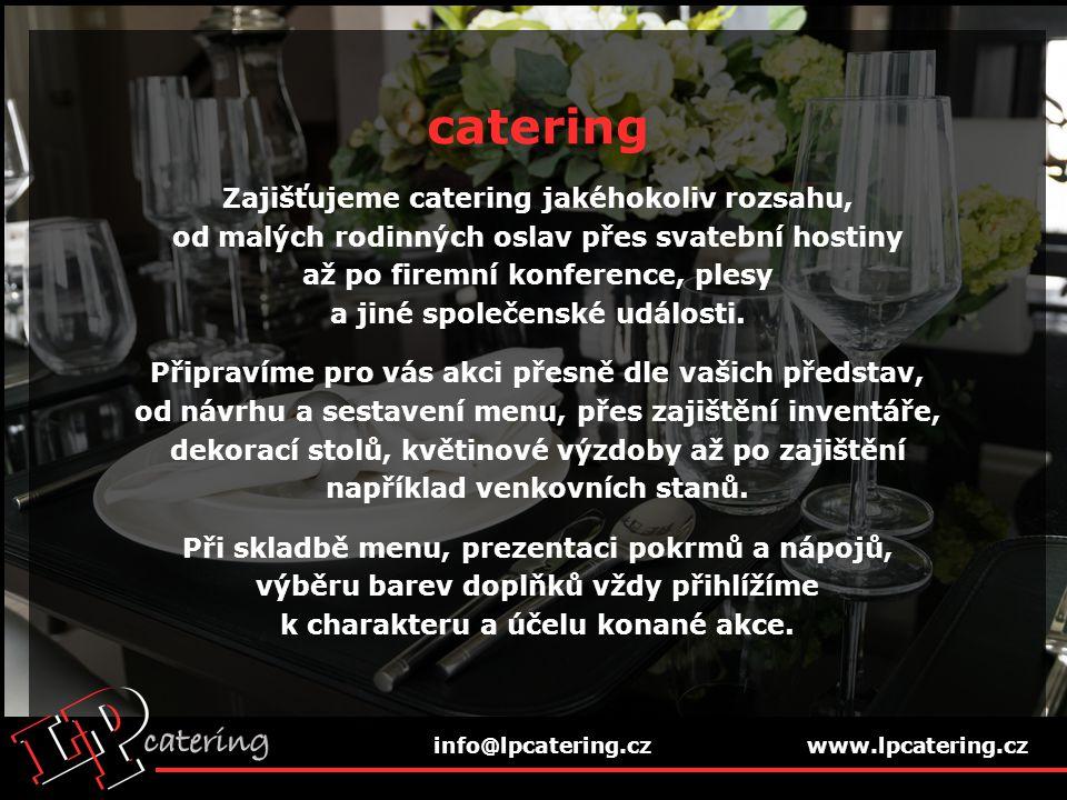 catering Zajišťujeme catering jakéhokoliv rozsahu, od malých rodinných oslav přes svatební hostiny až po firemní konference, plesy a jiné společenské události.