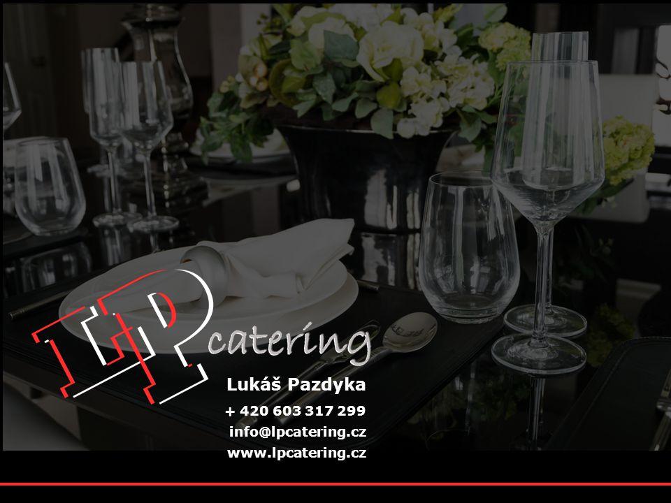 Lukáš Pazdyka + 420 603 317 299 info@lpcatering.cz www.lpcatering.cz