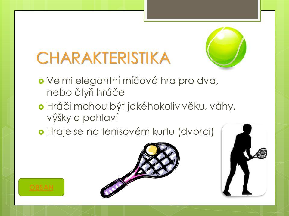 CHARAKTERISTIKA  Velmi elegantní míčová hra pro dva, nebo čtyři hráče  Hráči mohou být jakéhokoliv věku, váhy, výšky a pohlaví  Hraje se na tenisov