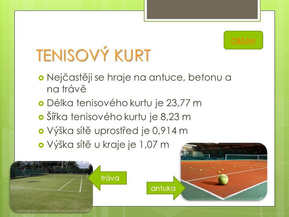 TENISOVÝ KURT  Nejčastěji se hraje na antuce, betonu a na trávě  Délka tenisového kurtu je 23,77 m  Šířka tenisového kurtu je 8,23 m  Výška sítě u