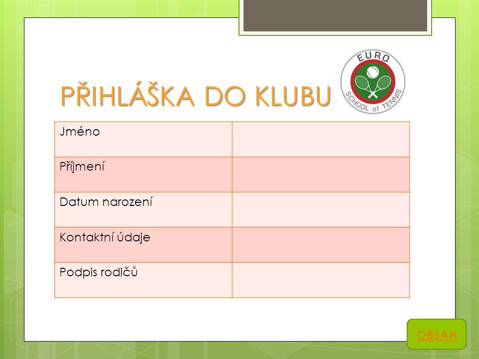 PŘIHLÁŠKA DO KLUBU Jméno Příjmení Datum narození Kontaktní údaje Podpis rodičů OBSAH