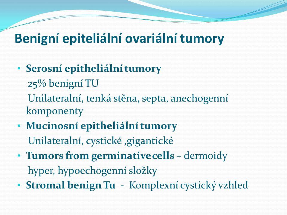 Benigní epiteliální ovariální tumory Serosní epitheliální tumory 25% benigní TU Unilateralní, tenká stěna, septa, anechogenní komponenty Mucinosní epi