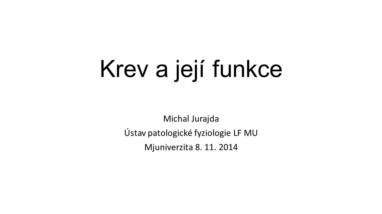Krev a její funkce Michal Jurajda Ústav patologické fyziologie LF MU Mjuniverzita 8. 11. 2014