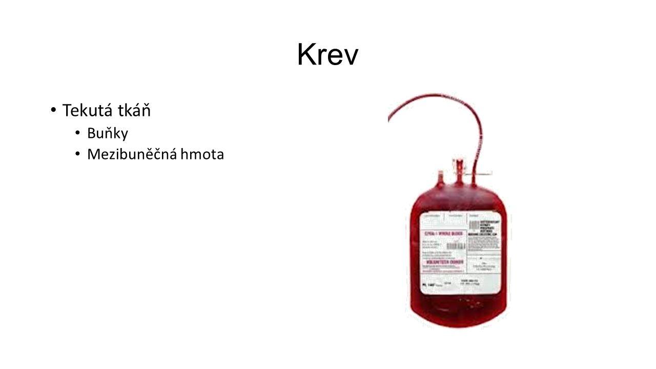 Krev Tekutá tkáň Buňky Mezibuněčná hmota
