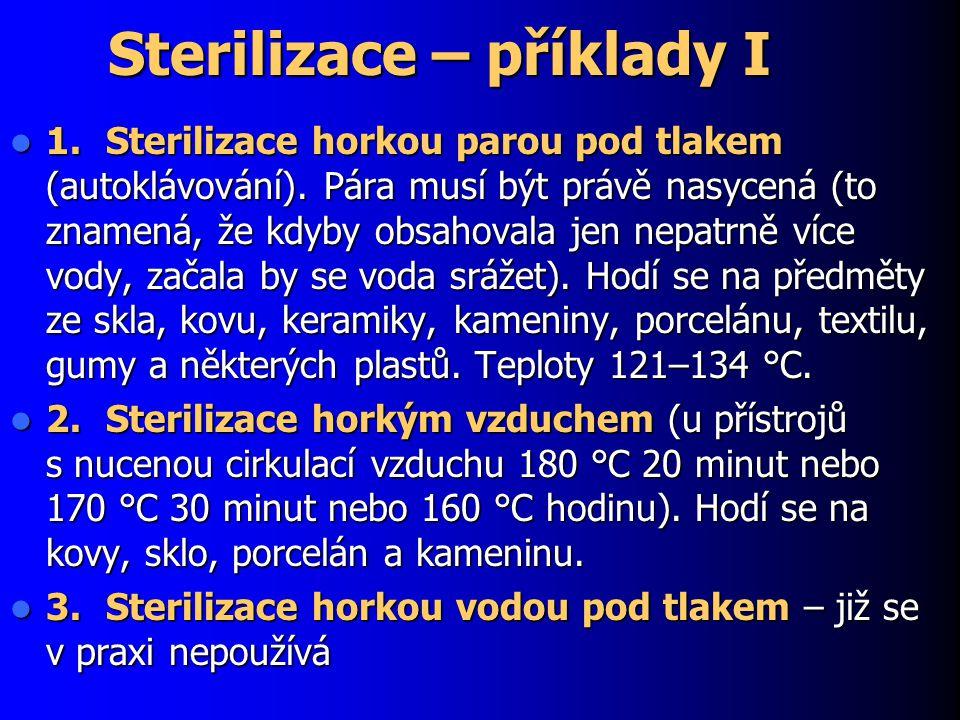 Sterilizace – příklady I 1.Sterilizace horkou parou pod tlakem (autoklávování). Pára musí být právě nasycená (to znamená, že kdyby obsahovala jen nepa