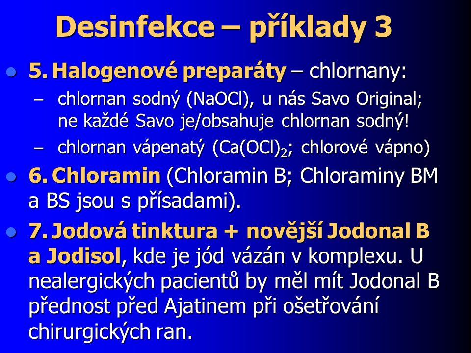 Desinfekce – příklady 3 5.Halogenové preparáty – chlornany: 5.Halogenové preparáty – chlornany: – chlornan sodný (NaOCl), u nás Savo Original; ne každ