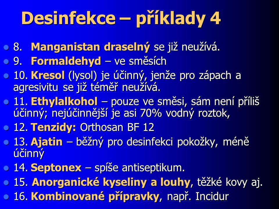 Desinfekce – příklady 4 8.Manganistan draselný se již neužívá. 8.Manganistan draselný se již neužívá. 9.Formaldehyd – ve směsích 9.Formaldehyd – ve sm