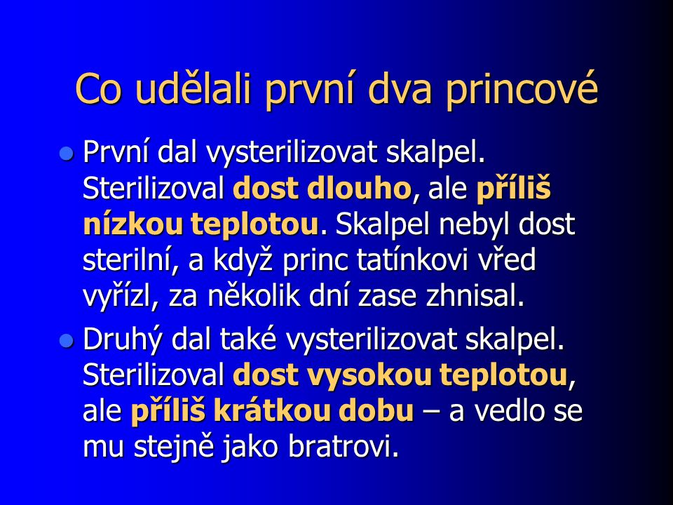 Co udělali první dva princové První dal vysterilizovat skalpel. Sterilizoval dost dlouho, ale příliš nízkou teplotou. Skalpel nebyl dost sterilní, a k
