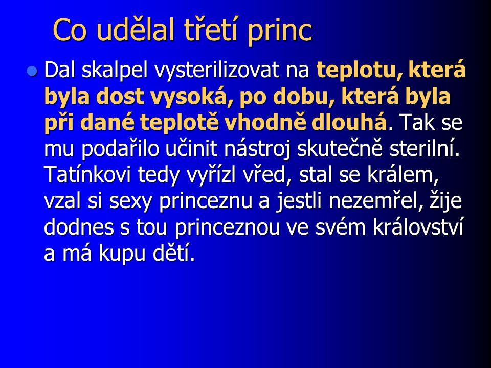 Co udělal třetí princ Dal skalpel vysterilizovat na teplotu, která byla dost vysoká, po dobu, která byla při dané teplotě vhodně dlouhá. Tak se mu pod