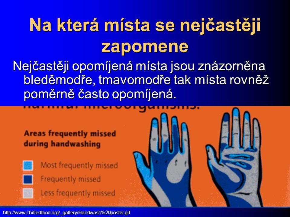 http://www.chilledfood.org/_gallery/Handwash%20poster.gif Na která místa se nejčastěji zapomene Nejčastěji opomíjená místa jsou znázorněna bleděmodře,