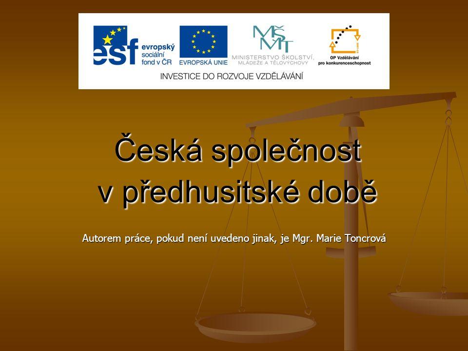 Česká společnost v předhusitské době Autorem práce, pokud není uvedeno jinak, je Mgr. Marie Toncrová