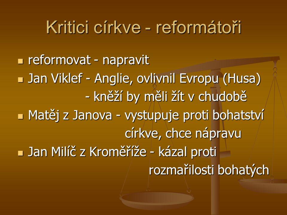 Kritici církve - reformátoři reformovat - napravit reformovat - napravit Jan Viklef - Anglie, ovlivnil Evropu (Husa) Jan Viklef - Anglie, ovlivnil Evr