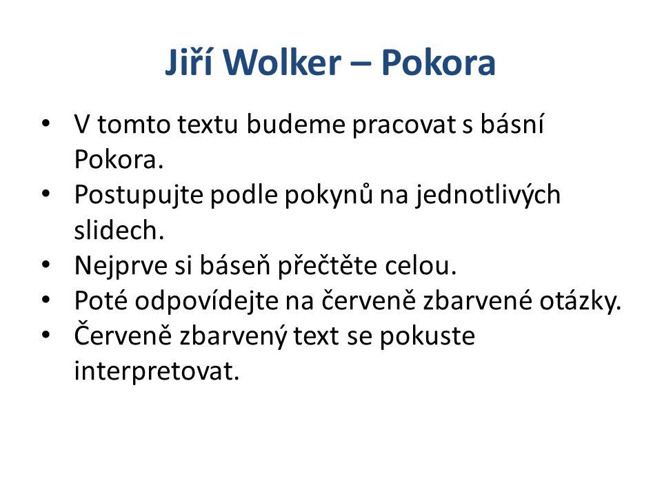 Jiří Wolker – Pokora Možná interpretace Pokora Název básně – význam: