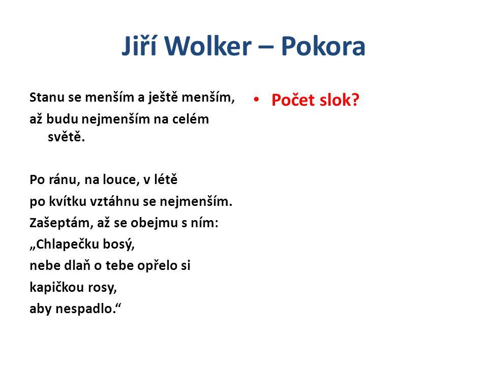 Jiří Wolker – Pokora Možná interpretace Pokora Název básně – význam: Pokora = pocit vlastní nedokonalosti člověka Pokora = skromné chování