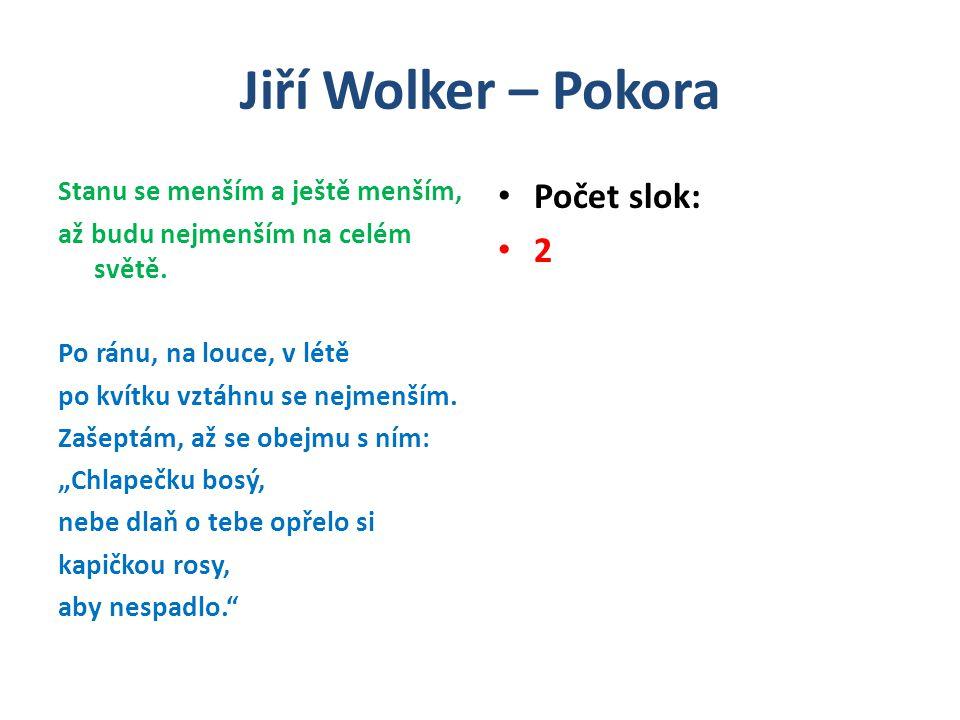 Jiří Wolker – Pokora Možná interpretace Pokora Název básně – význam: Pokora = pocit vlastní nedokonalosti člověka Pokora = skromné chování Pokora = nesobeckost