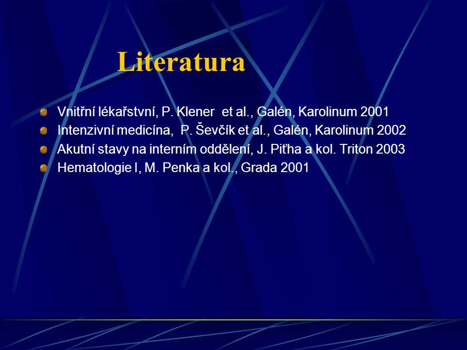 Literatura Vnitřní lékařstvní, P. Klener et al., Galén, Karolinum 2001 Intenzivní medicína, P. Ševčík et al., Galén, Karolinum 2002 Akutní stavy na in