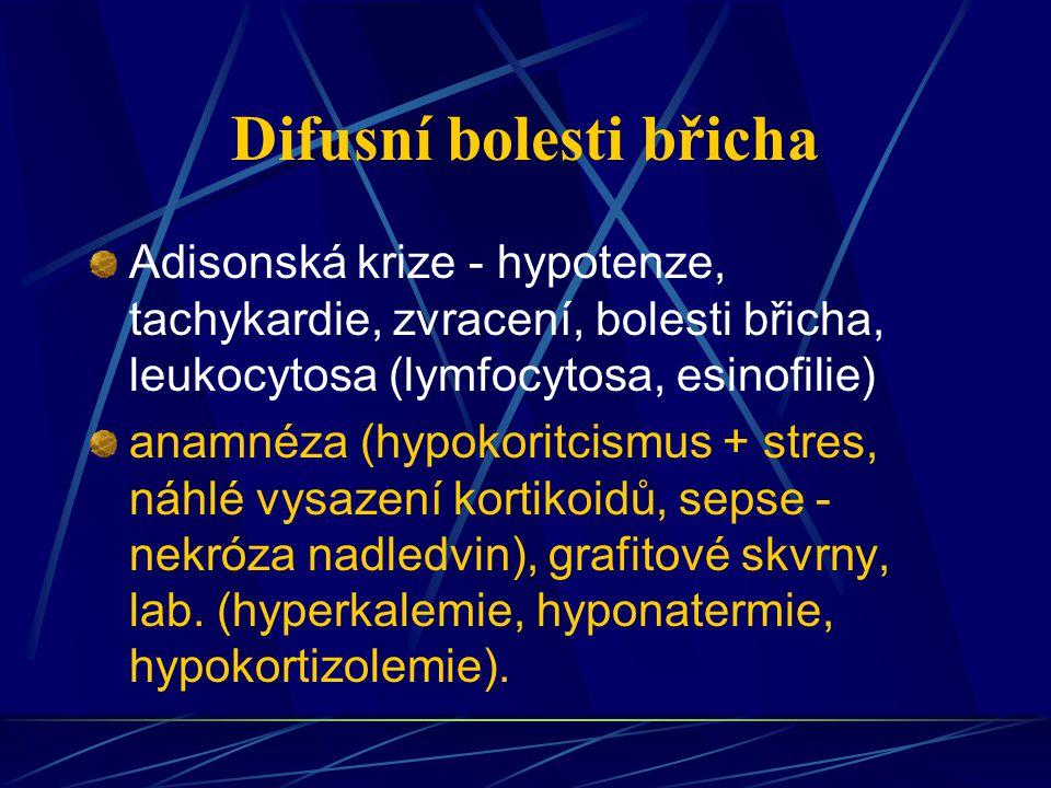 Difusní bolesti břicha Adisonská krize - hypotenze, tachykardie, zvracení, bolesti břicha, leukocytosa (lymfocytosa, esinofilie) anamnéza (hypokoritci