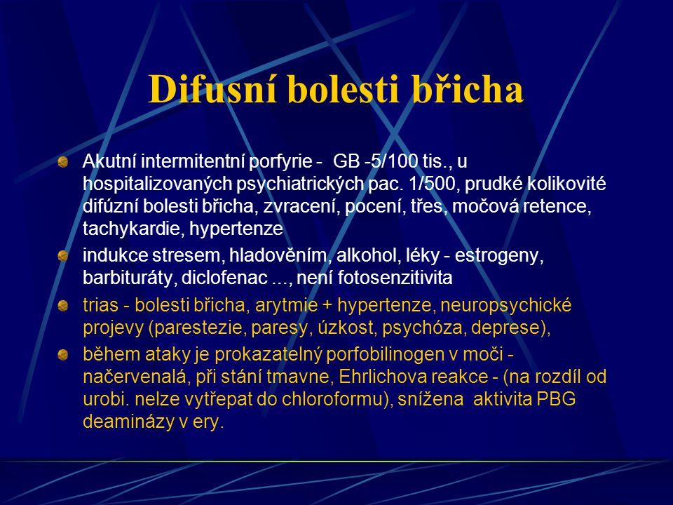 Difusní bolesti břicha Akutní intermitentní porfyrie - GB -5/100 tis., u hospitalizovaných psychiatrických pac. 1/500, prudké kolikovité difúzní boles