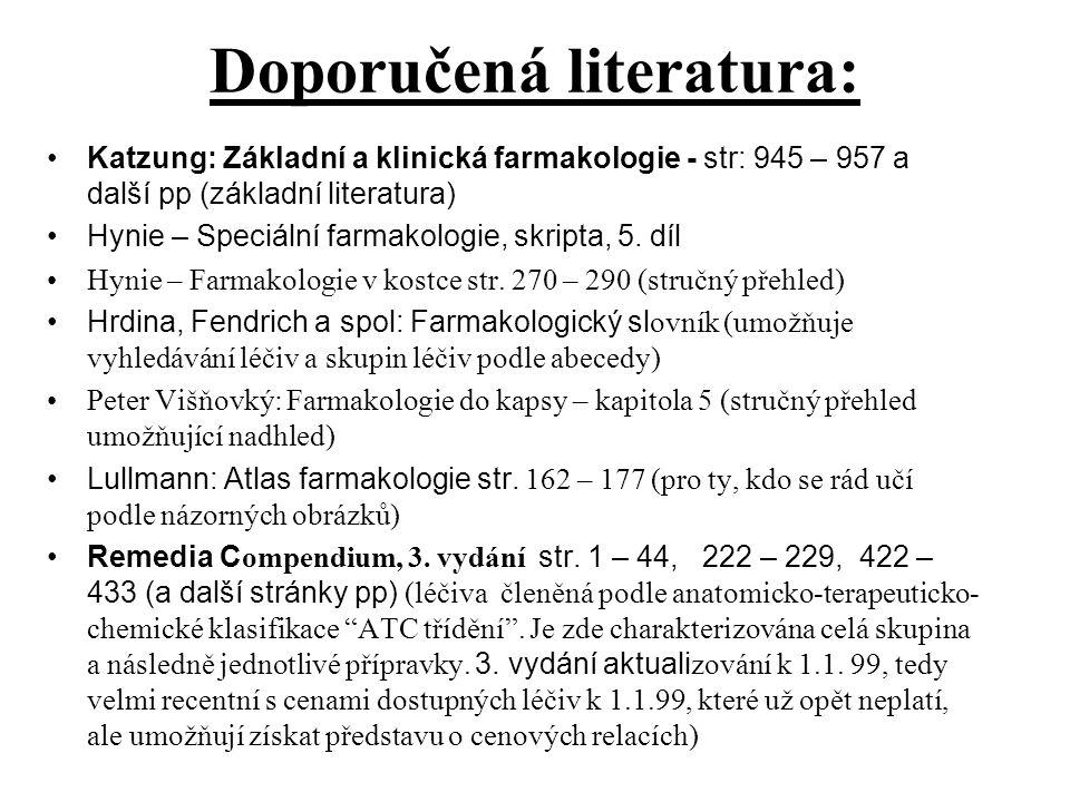Doporučená literatura: Katzung: Základní a klinická farmakologie - str: 945 – 957 a další pp (základní literatura) Hynie – Speciální farmakologie, skr