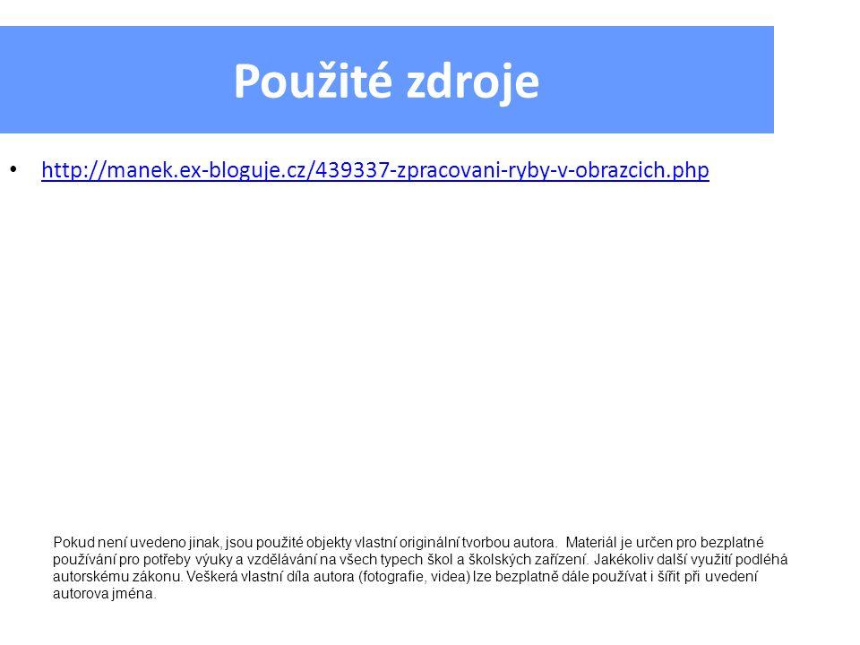Použité zdroje http://manek.ex-bloguje.cz/439337-zpracovani-ryby-v-obrazcich.php Pokud není uvedeno jinak, jsou použité objekty vlastní originální tvorbou autora.