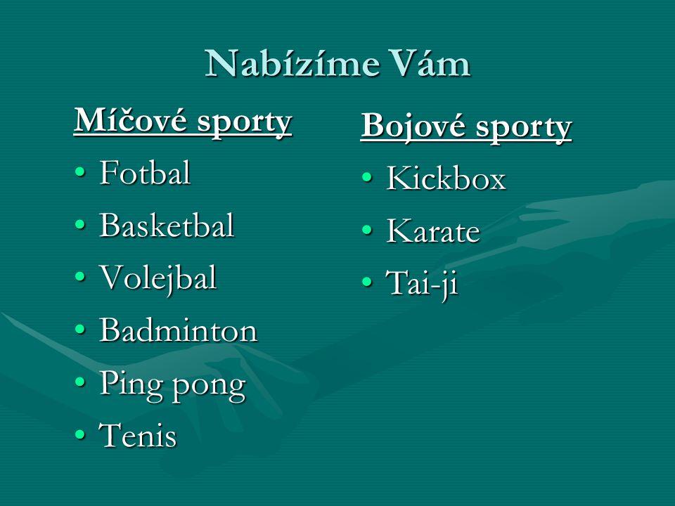 Nabízíme Vám Míčové sporty FotbalFotbal BasketbalBasketbal VolejbalVolejbal BadmintonBadminton Ping pongPing pong TenisTenis Bojové sporty KickboxKick
