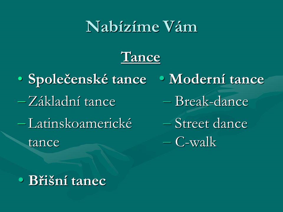 Nabízíme Vám Tance Tance Společenské tance  Moderní tanceSpolečenské tance  Moderní tance  Základní tance  Break-dance  Latinskoamerické  Street dance tance  C-walk  Břišní tanec