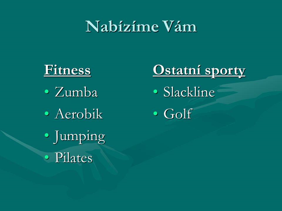 Nabízíme Vám Fitness ZumbaZumba AerobikAerobik JumpingJumping PilatesPilates Ostatní sporty SlacklineSlackline GolfGolf