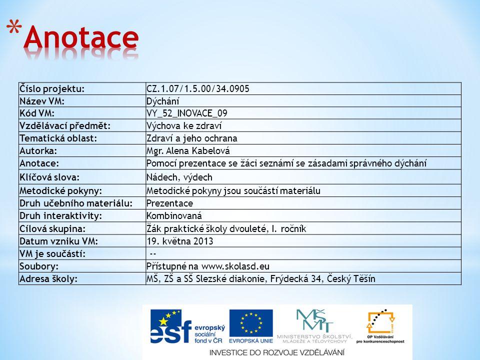Číslo projektu:CZ.1.07/1.5.00/34.0905 Název VM:Dýchání Kód VM:VY_52_INOVACE_09 Vzdělávací předmět:Výchova ke zdraví Tematická oblast:Zdraví a jeho ochrana Autorka:Mgr.