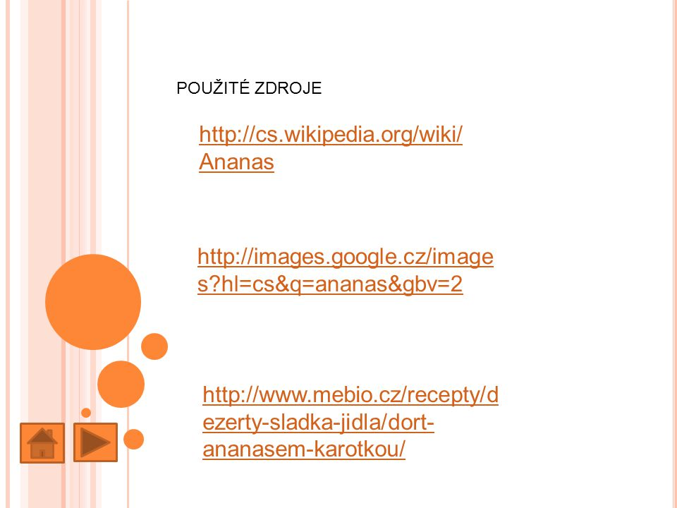 POUŽITÉ ZDROJE http://cs.wikipedia.org/wiki/ Ananas http://images.google.cz/image s?hl=cs&q=ananas&gbv=2 http://www.mebio.cz/recepty/d ezerty-sladka-j