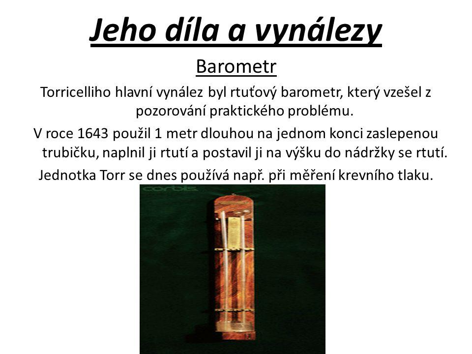 Jeho díla a vynálezy Barometr Torricelliho hlavní vynález byl rtuťový barometr, který vzešel z pozorování praktického problému. V roce 1643 použil 1 m
